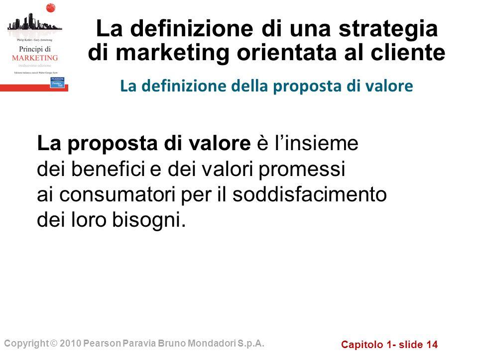 Capitolo 1- slide 14 Copyright © 2010 Pearson Paravia Bruno Mondadori S.p.A. La definizione di una strategia di marketing orientata al cliente La defi