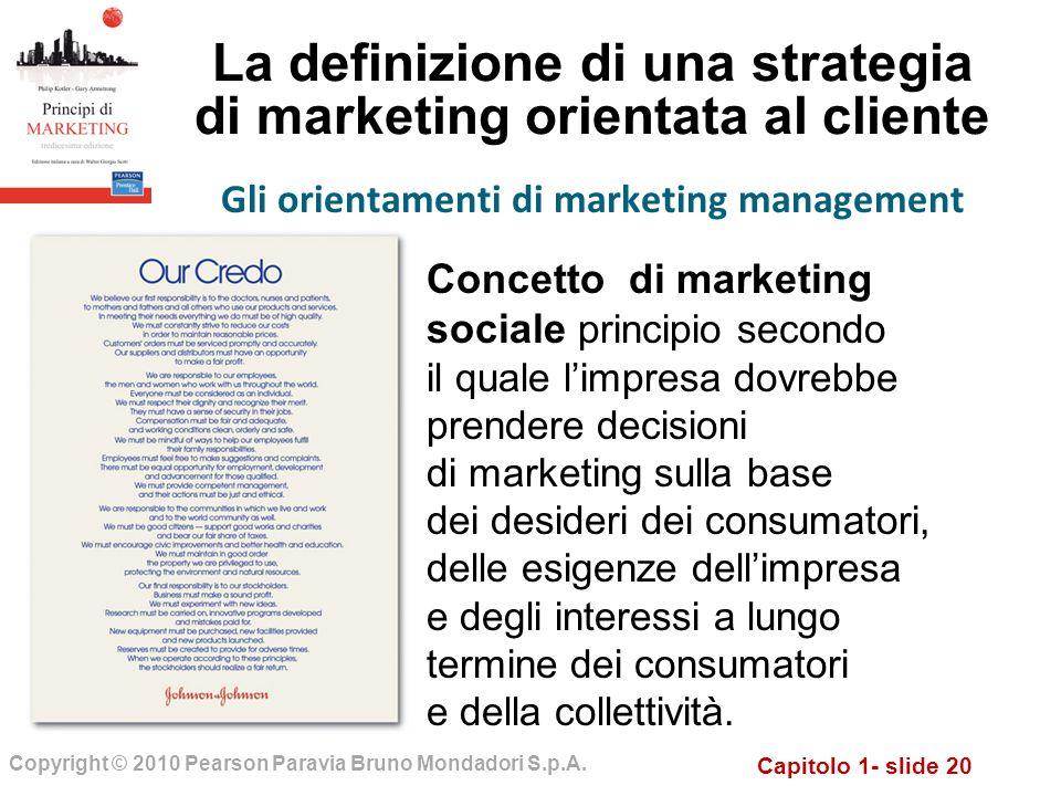 Capitolo 1- slide 20 Copyright © 2010 Pearson Paravia Bruno Mondadori S.p.A. La definizione di una strategia di marketing orientata al cliente Gli ori