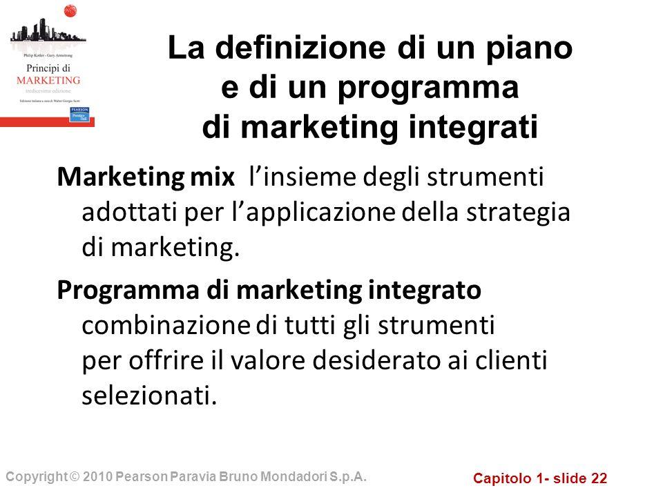 Capitolo 1- slide 22 Copyright © 2010 Pearson Paravia Bruno Mondadori S.p.A. Marketing mix linsieme degli strumenti adottati per lapplicazione della s
