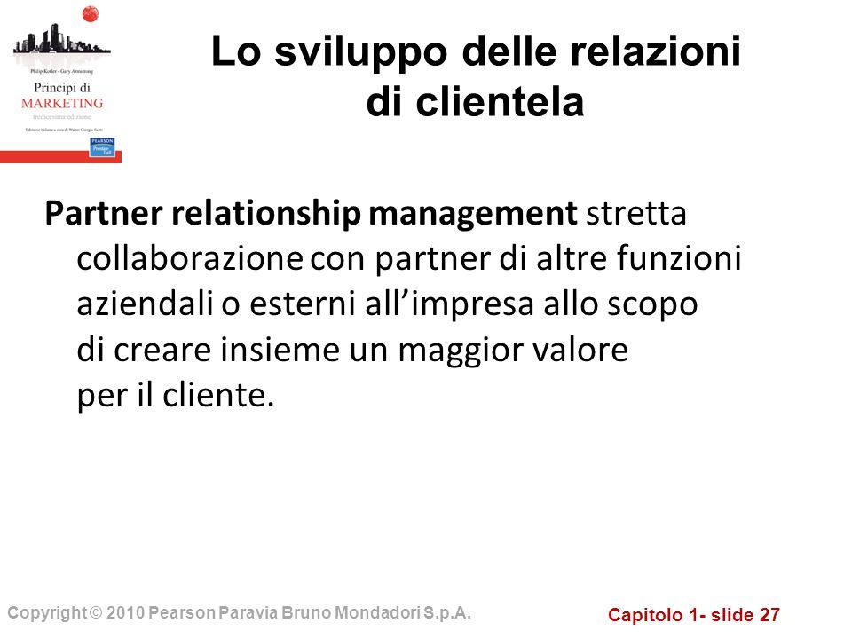 Capitolo 1- slide 27 Copyright © 2010 Pearson Paravia Bruno Mondadori S.p.A. Partner relationship management stretta collaborazione con partner di alt