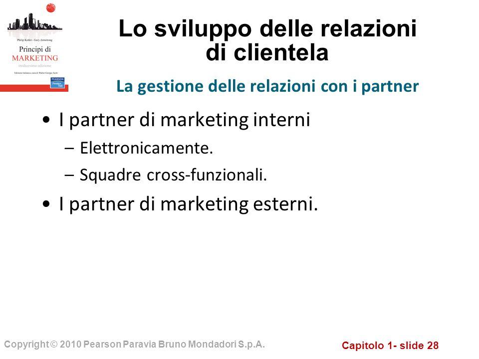 Capitolo 1- slide 28 Copyright © 2010 Pearson Paravia Bruno Mondadori S.p.A. Lo sviluppo delle relazioni di clientela I partner di marketing interni –