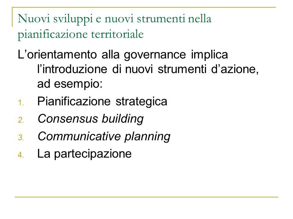 Nuovi sviluppi e nuovi strumenti nella pianificazione territoriale Lorientamento alla governance implica lintroduzione di nuovi strumenti dazione, ad esempio: 1.