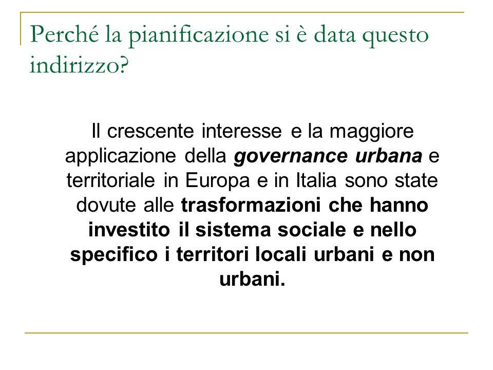 Il crescente interesse e la maggiore applicazione della governance urbana e territoriale in Europa e in Italia sono state dovute alle trasformazioni c