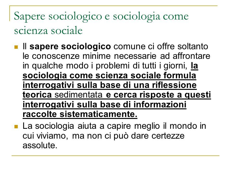 Sapere sociologico e sociologia come scienza sociale Il sapere sociologico comune ci offre soltanto le conoscenze minime necessarie ad affrontare in q