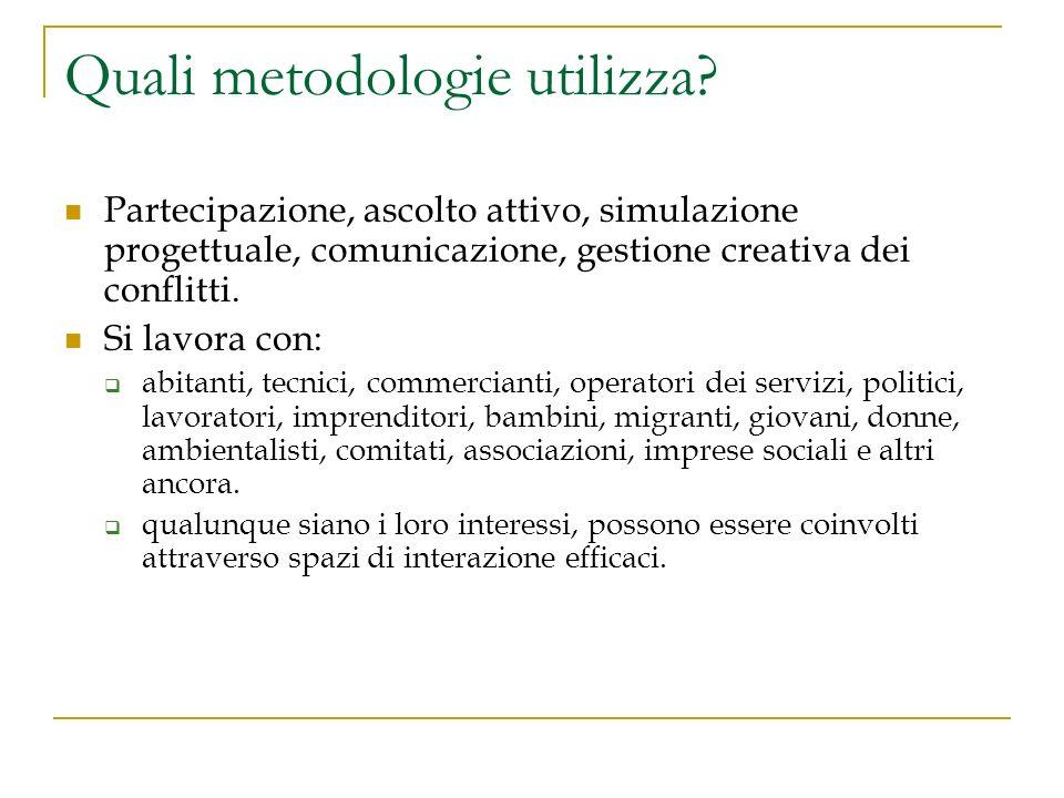 Quali metodologie utilizza? Partecipazione, ascolto attivo, simulazione progettuale, comunicazione, gestione creativa dei conflitti. Si lavora con: ab