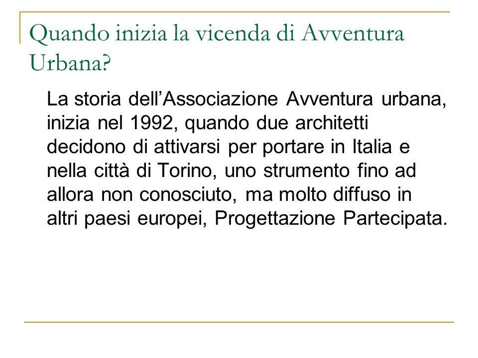 Quando inizia la vicenda di Avventura Urbana? La storia dellAssociazione Avventura urbana, inizia nel 1992, quando due architetti decidono di attivars