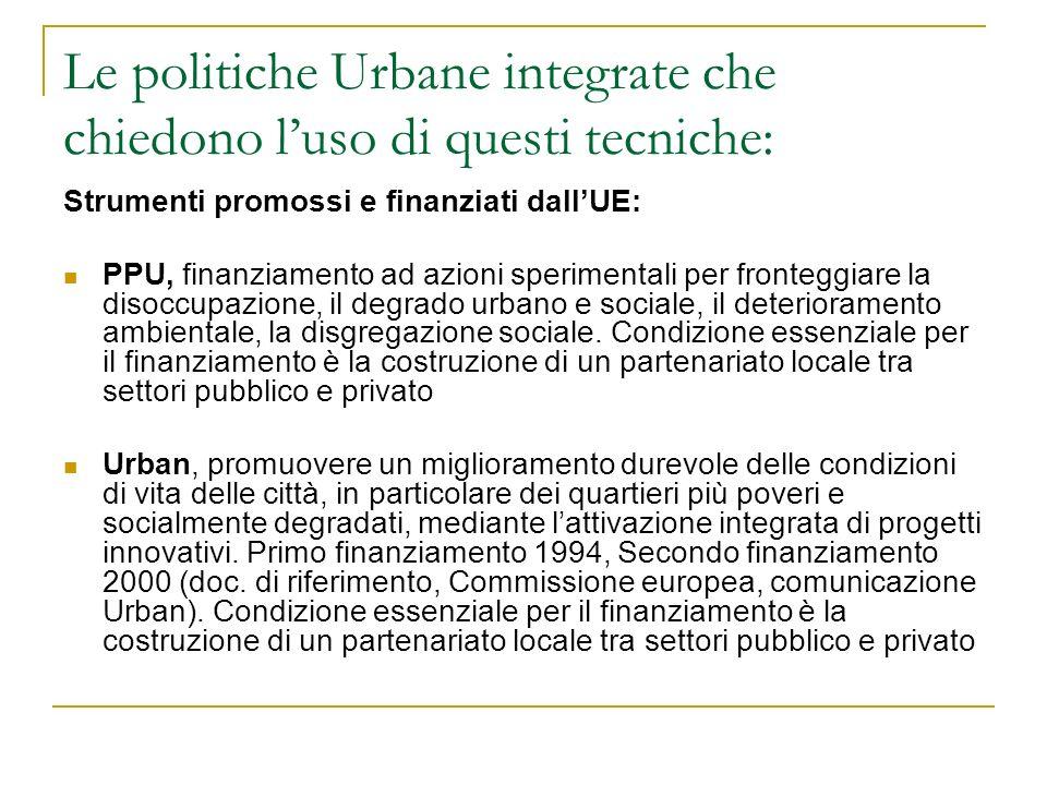 Le politiche Urbane integrate che chiedono luso di questi tecniche: Strumenti promossi e finanziati dallUE: PPU, finanziamento ad azioni sperimentali
