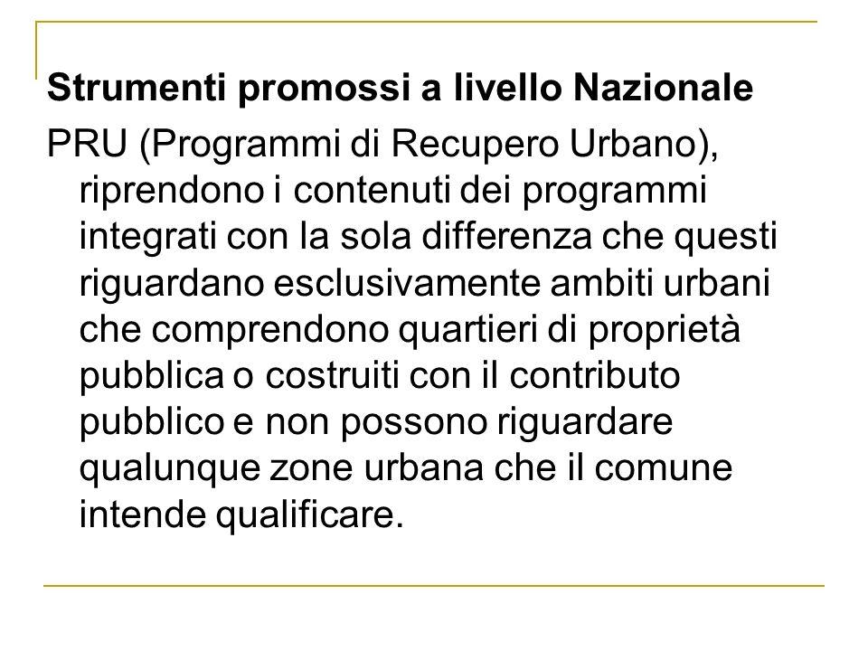 Strumenti promossi a livello Nazionale PRU (Programmi di Recupero Urbano), riprendono i contenuti dei programmi integrati con la sola differenza che q