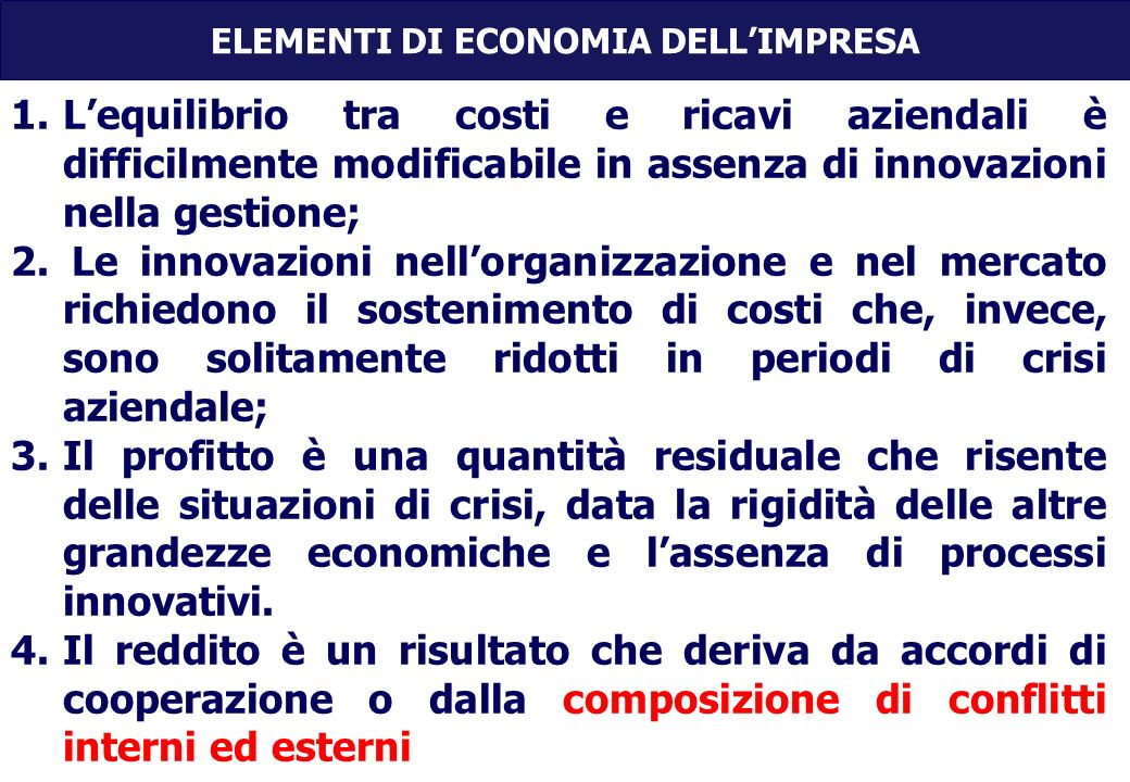 1.Lequilibrio tra costi e ricavi aziendali è difficilmente modificabile in assenza di innovazioni nella gestione; 2.