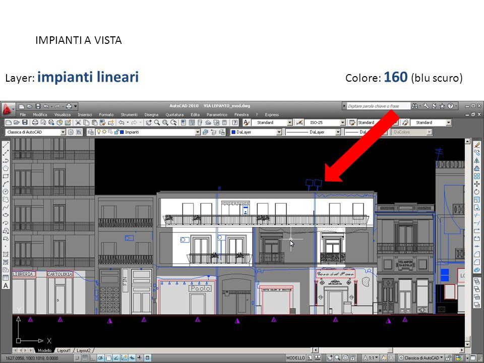 IMPIANTI A VISTA Layer: impianti lineari Colore: 160 (blu scuro)