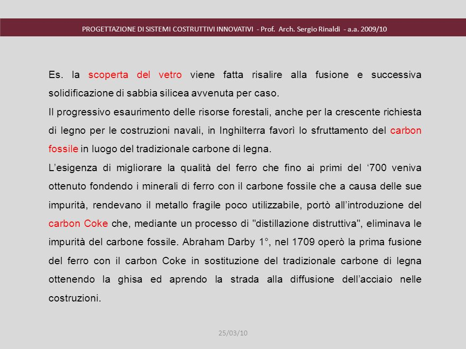 PROGETTAZIONE DI SISTEMI COSTRUTTIVI INNOVATIVI - Prof. Arch. Sergio Rinaldi - a.a. 2009/10 Es. la scoperta del vetro viene fatta risalire alla fusion