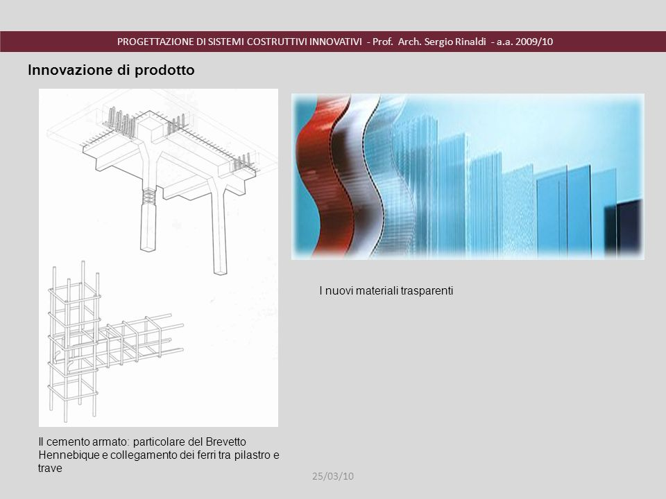 PROGETTAZIONE DI SISTEMI COSTRUTTIVI INNOVATIVI - Prof. Arch. Sergio Rinaldi - a.a. 2009/10 I nuovi materiali trasparenti Il cemento armato: particola