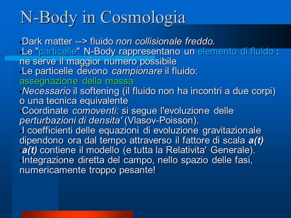 N-Body in Cosmologia Dark matter --> fluido non collisionale freddo. Dark matter --> fluido non collisionale freddo. Le