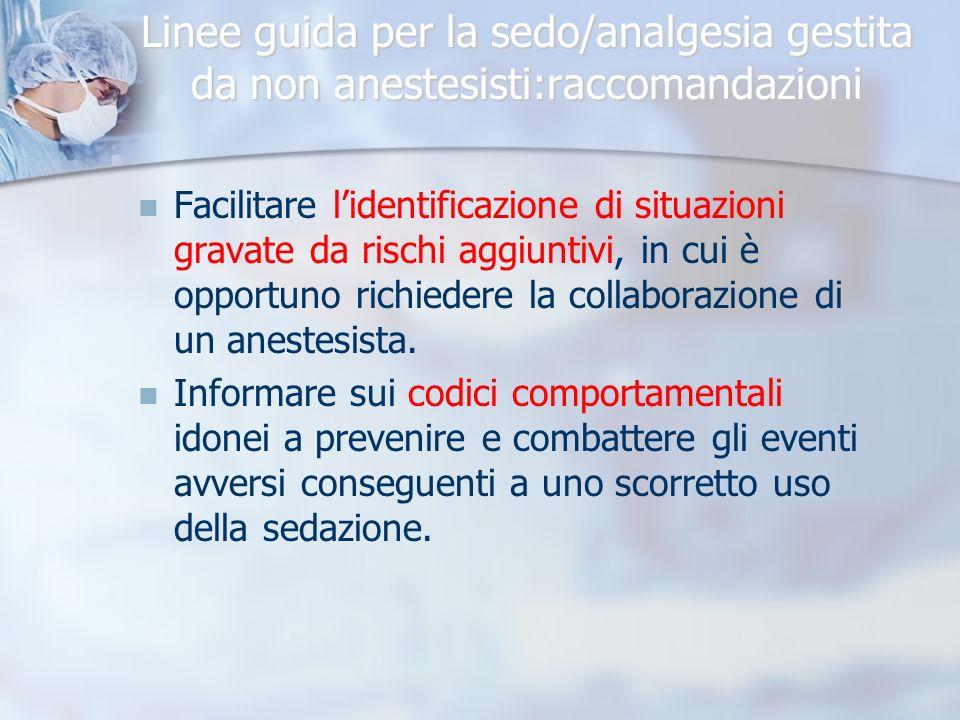 Linee guida per la sedo/analgesia gestita da non anestesisti:raccomandazioni Facilitare lidentificazione di situazioni gravate da rischi aggiuntivi, in cui è opportuno richiedere la collaborazione di un anestesista.
