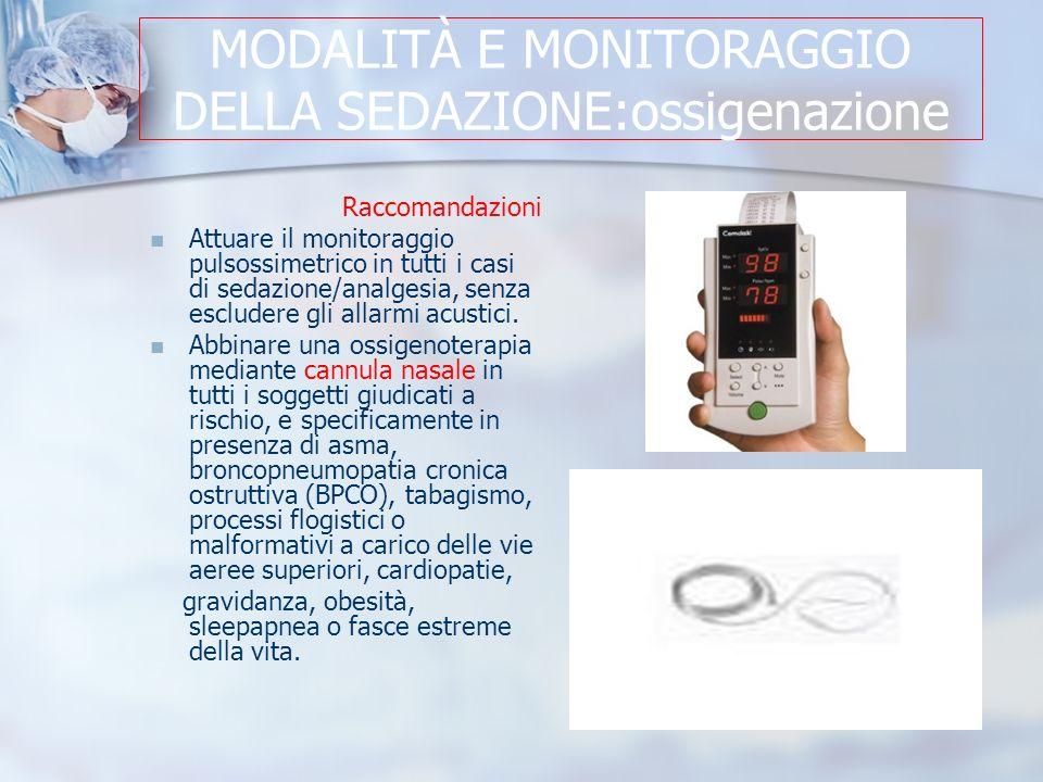 MODALITÀ E MONITORAGGIO DELLA SEDAZIONE:ossigenazione Raccomandazioni Attuare il monitoraggio pulsossimetrico in tutti i casi di sedazione/analgesia, senza escludere gli allarmi acustici.
