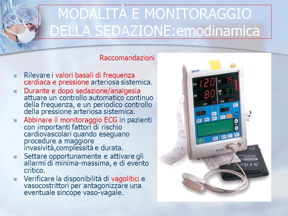MODALITÀ E MONITORAGGIO DELLA SEDAZIONE:emodinamica Raccomandazioni Rilevare i valori basali di frequenza cardiaca e pressione arteriosa sistemica.