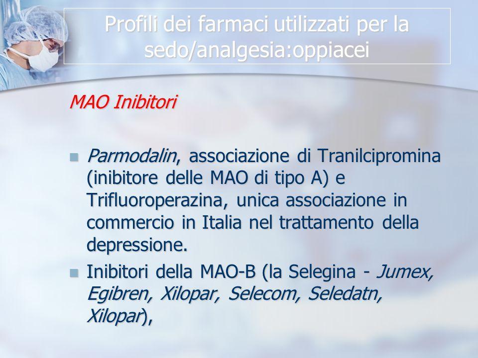 Profili dei farmaci utilizzati per la sedo/analgesia:oppiacei MAO Inibitori Parmodalin, associazione di Tranilcipromina (inibitore delle MAO di tipo A) e Trifluoroperazina, unica associazione in commercio in Italia nel trattamento della depressione.