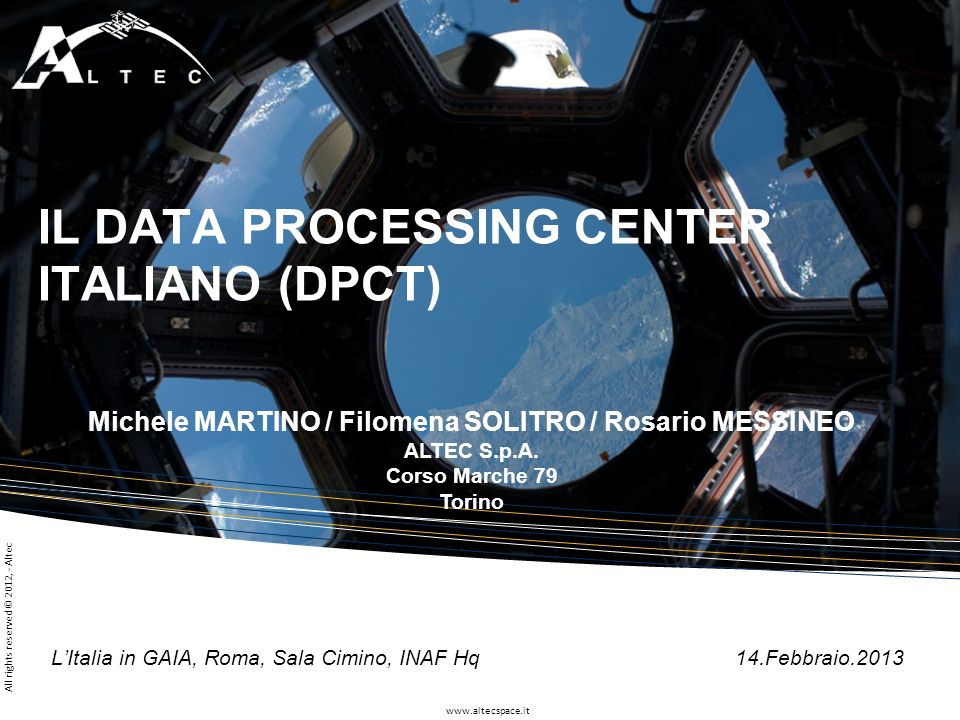 www.altecspace.it All rights reserved © 2012, - Altec IL DATA PROCESSING CENTER ITALIANO (DPCT) LItalia in GAIA, Roma, Sala Cimino, INAF Hq 14.Febbrai