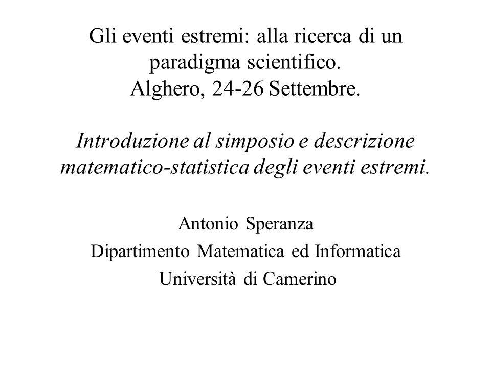 Gli eventi estremi: alla ricerca di un paradigma scientifico. Alghero, 24-26 Settembre. Introduzione al simposio e descrizione matematico-statistica d