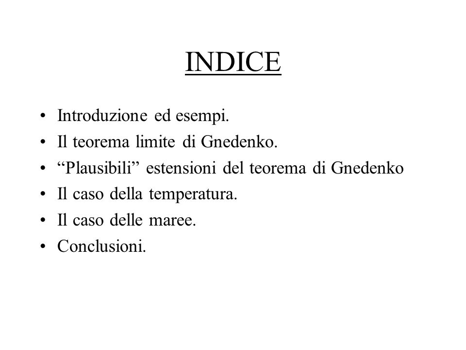 INDICE Introduzione ed esempi. Il teorema limite di Gnedenko. Plausibili estensioni del teorema di Gnedenko Il caso della temperatura. Il caso delle m