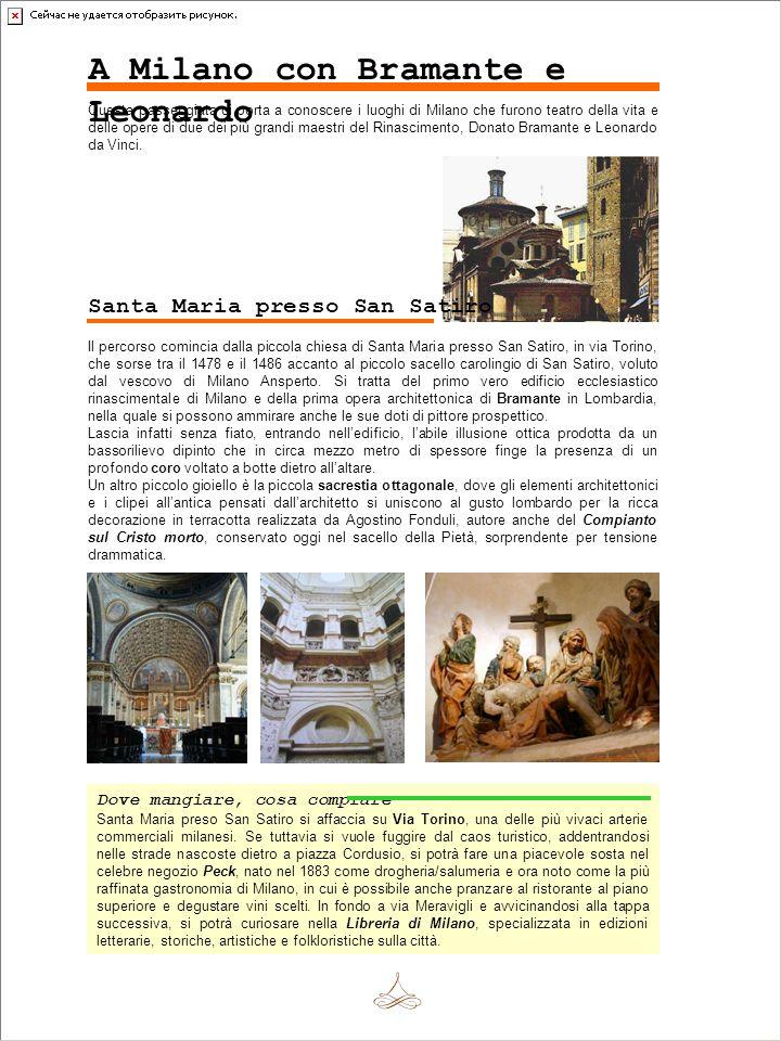Dove mangiare, cosa comprare Santa Maria preso San Satiro si affaccia su Via Torino, una delle più vivaci arterie commerciali milanesi. Se tuttavia si
