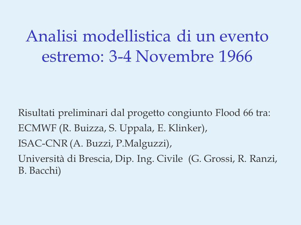 Analisi modellistica di un evento estremo: 3-4 Novembre 1966 Risultati preliminari dal progetto congiunto Flood 66 tra: ECMWF (R.