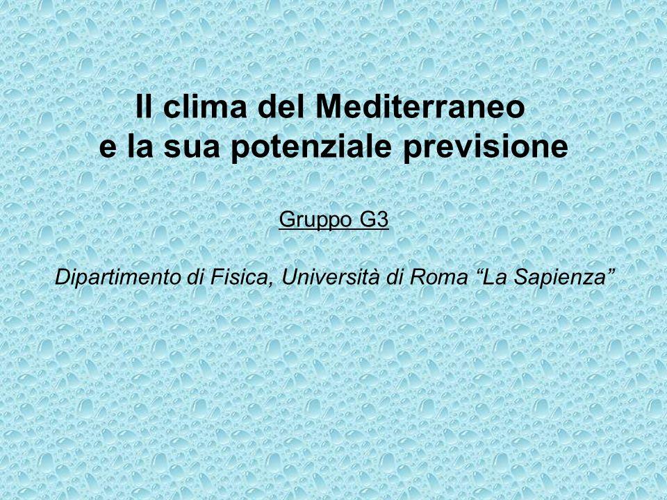 Il clima del Mediterraneo e la sua potenziale previsione Gruppo G3 Dipartimento di Fisica, Università di Roma La Sapienza