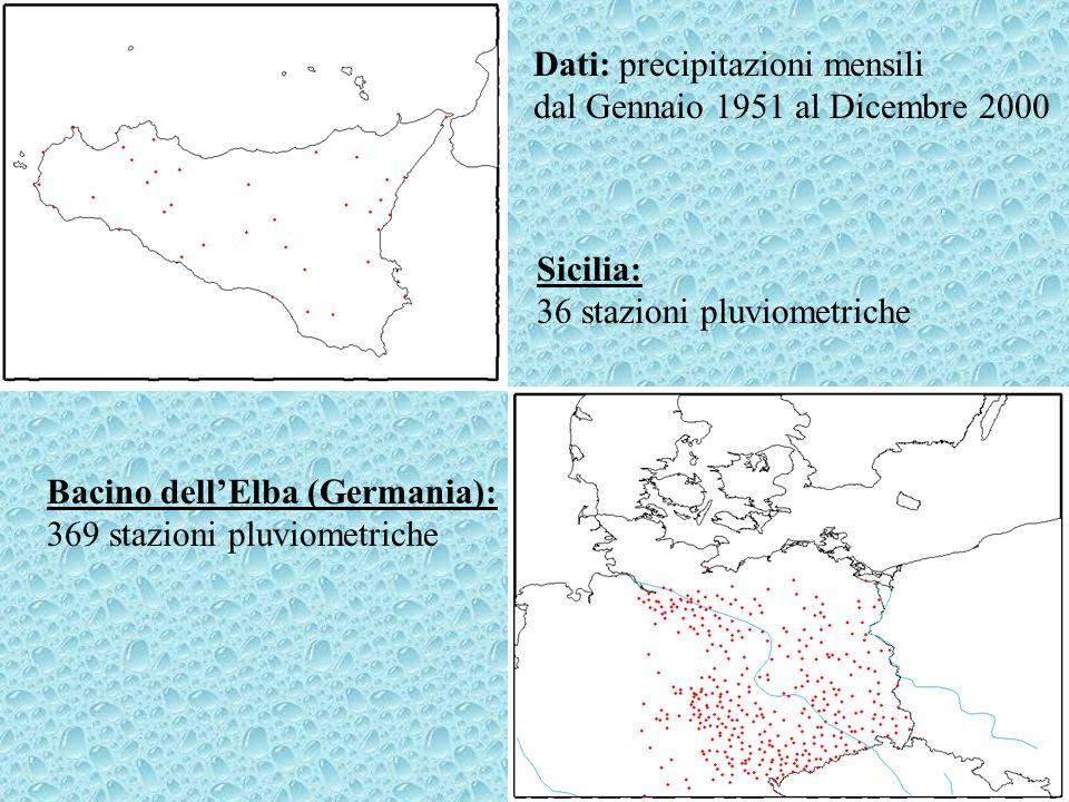 Sicilia: 36 stazioni pluviometriche Bacino dellElba (Germania): 369 stazioni pluviometriche Dati: precipitazioni mensili dal Gennaio 1951 al Dicembre 2000