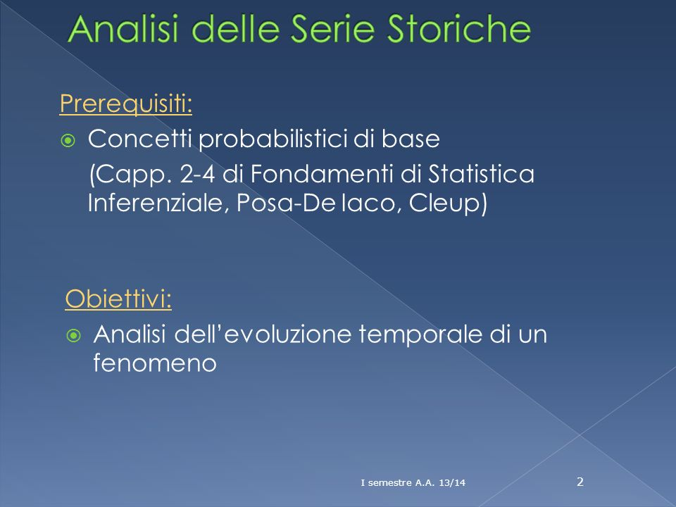 Obiettivi: Analisi dellevoluzione temporale di un fenomeno Prerequisiti: Concetti probabilistici di base (Capp. 2-4 di Fondamenti di Statistica Infere