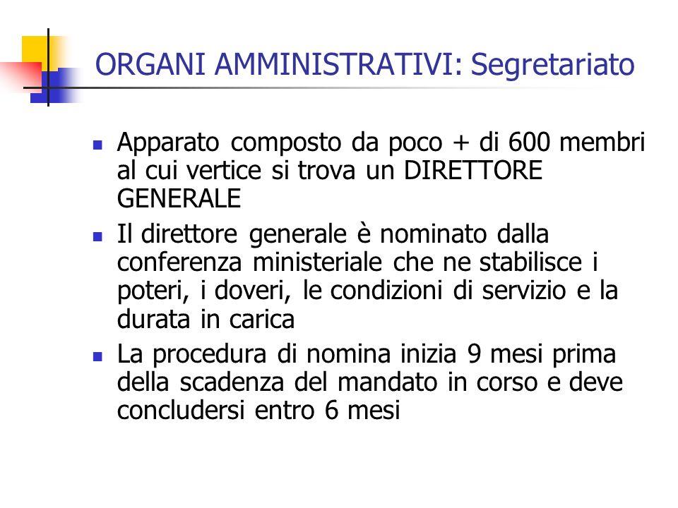ORGANI AMMINISTRATIVI: Segretariato Apparato composto da poco + di 600 membri al cui vertice si trova un DIRETTORE GENERALE Il direttore generale è no