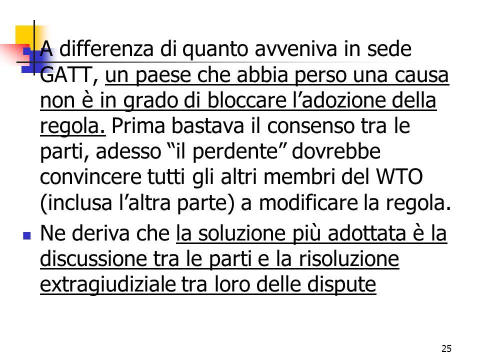25 A differenza di quanto avveniva in sede GATT, un paese che abbia perso una causa non è in grado di bloccare ladozione della regola.