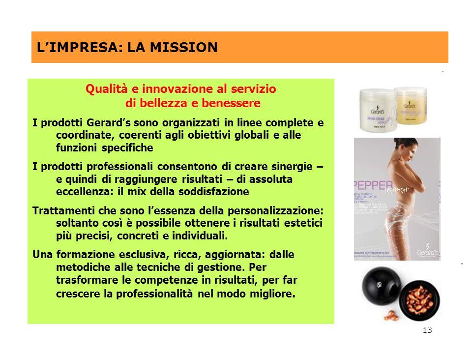 13 LIMPRESA: LA MISSION Qualità e innovazione al servizio di bellezza e benessere I prodotti Gerards sono organizzati in linee complete e coordinate,