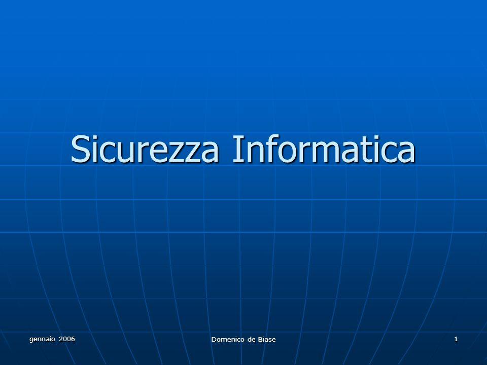 gennaio 2006 Domenico de Biase 1 Sicurezza Informatica