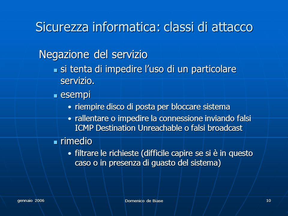 gennaio 2006 Domenico de Biase 10 Sicurezza informatica: classi di attacco Negazione del servizio si tenta di impedire luso di un particolare servizio.