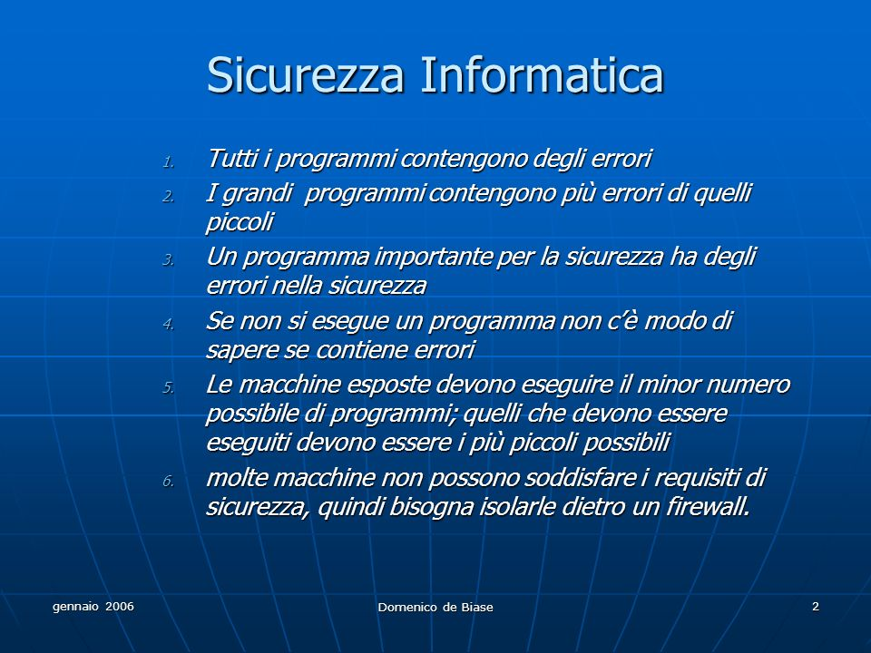 gennaio 2006 Domenico de Biase 2 Sicurezza Informatica 1. Tutti i programmi contengono degli errori 2. I grandi programmi contengono più errori di que