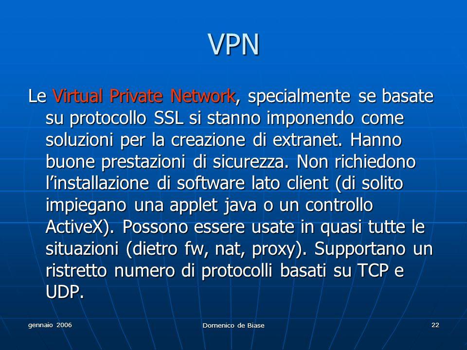 gennaio 2006 Domenico de Biase 22 VPN Le Virtual Private Network, specialmente se basate su protocollo SSL si stanno imponendo come soluzioni per la c