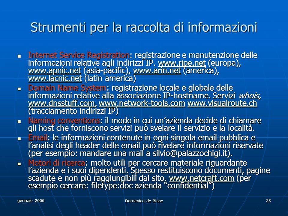 gennaio 2006 Domenico de Biase 23 Strumenti per la raccolta di informazioni Internet Service Registration: registrazione e manutenzione delle informazioni relative agli indirizzi IP.
