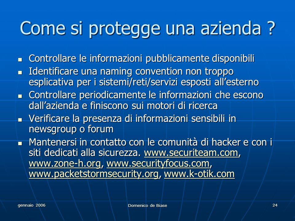 gennaio 2006 Domenico de Biase 24 Come si protegge una azienda ? Controllare le informazioni pubblicamente disponibili Controllare le informazioni pub