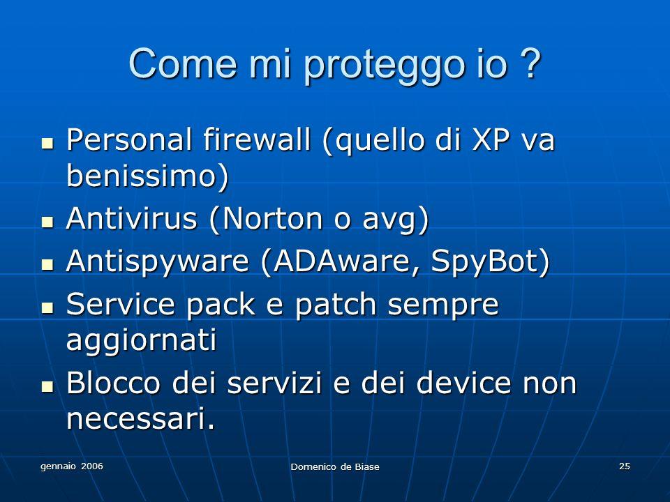 gennaio 2006 Domenico de Biase 25 Come mi proteggo io ? Personal firewall (quello di XP va benissimo) Personal firewall (quello di XP va benissimo) An