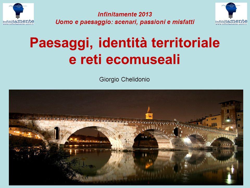 Paesaggi, identità territoriale e reti ecomuseali Giorgio Chelidonio Infinitamente 2013 Uomo e paesaggio: scenari, passioni e misfatti