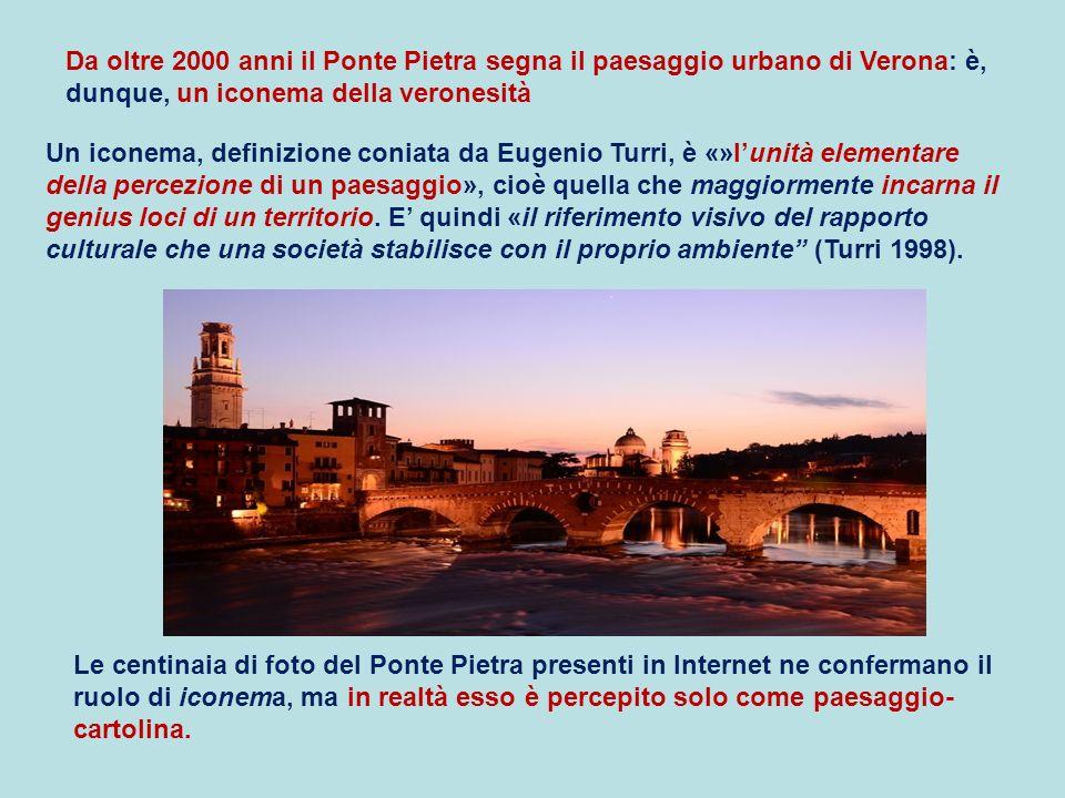Da oltre 2000 anni il Ponte Pietra segna il paesaggio urbano di Verona: è, dunque, un iconema della veronesità Un iconema, definizione coniata da Euge