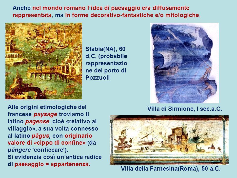 Anche nel mondo romano lidea di paesaggio era diffusamente rappresentata, ma in forme decorativo-fantastiche e/o mitologiche. Villa di Sirmione, I sec