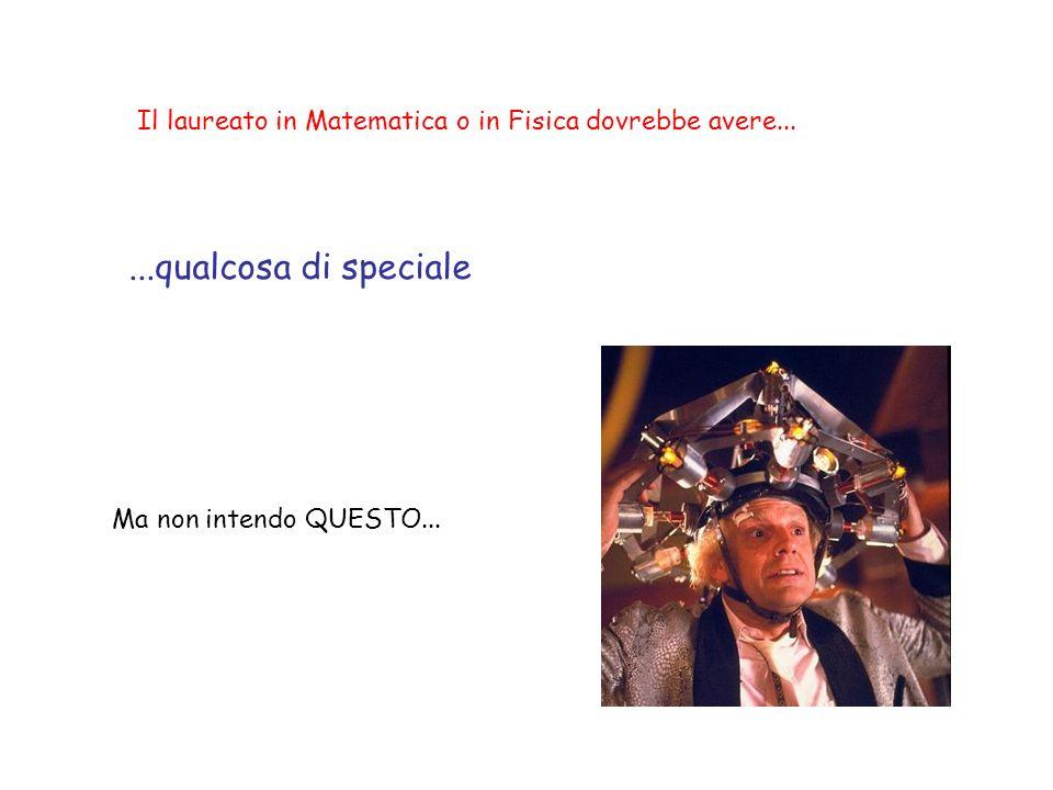 Il laureato in Matematica o in Fisica è depositario di una conoscenza STABILE e CONSOLIDATA...