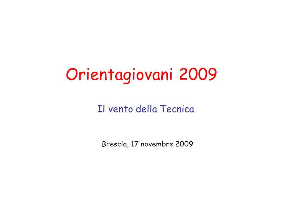 Orientagiovani 2009 Il vento della Tecnica Brescia, 17 novembre 2009 Università Cattolica del Sacro Cuore