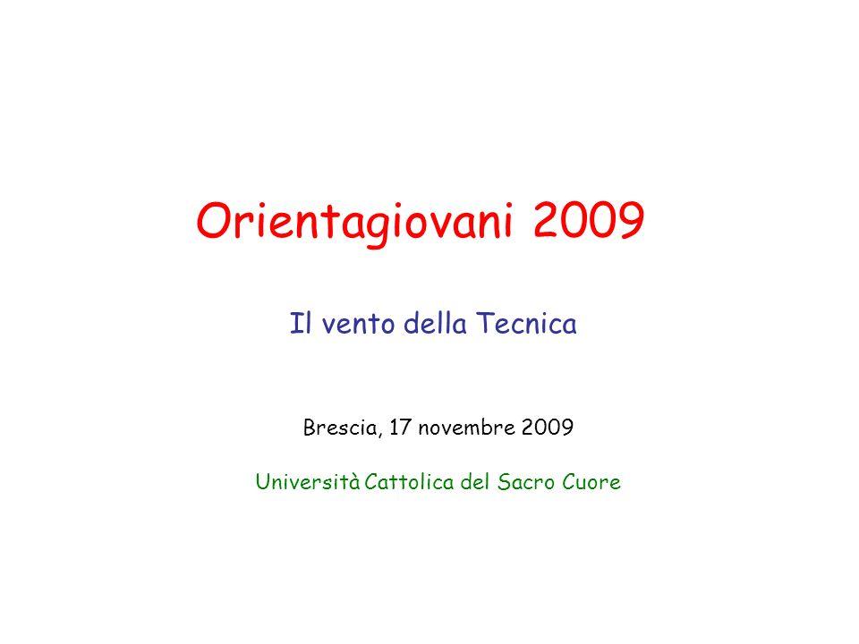 Orientagiovani 2009 Il vento della Tecnica Brescia, 17 novembre 2009 Università Cattolica del Sacro Cuore Alfredo Marzocchi