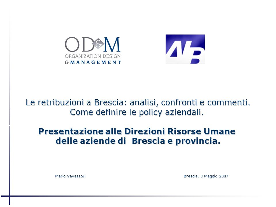 Le retribuzioni a Brescia: analisi, confronti e commenti. Come definire le policy aziendali. Presentazione alle Direzioni Risorse Umane delle aziende