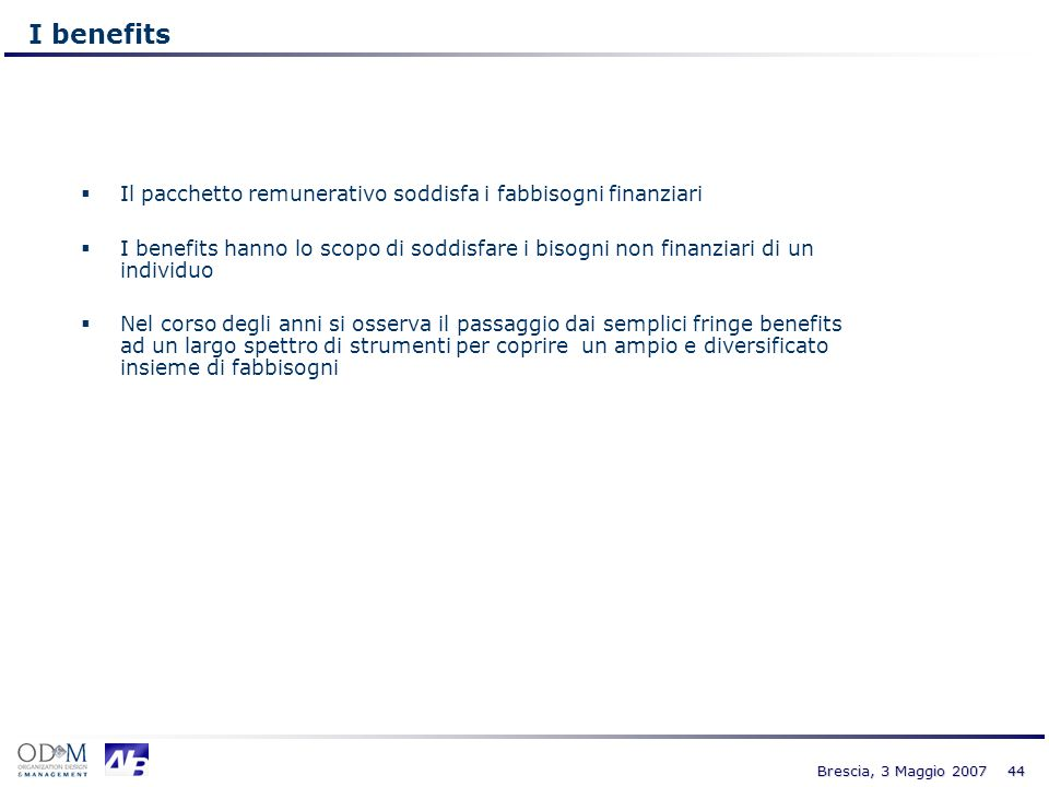 44 Brescia, 3 Maggio 2007 I benefits Il pacchetto remunerativo soddisfa i fabbisogni finanziari I benefits hanno lo scopo di soddisfare i bisogni non