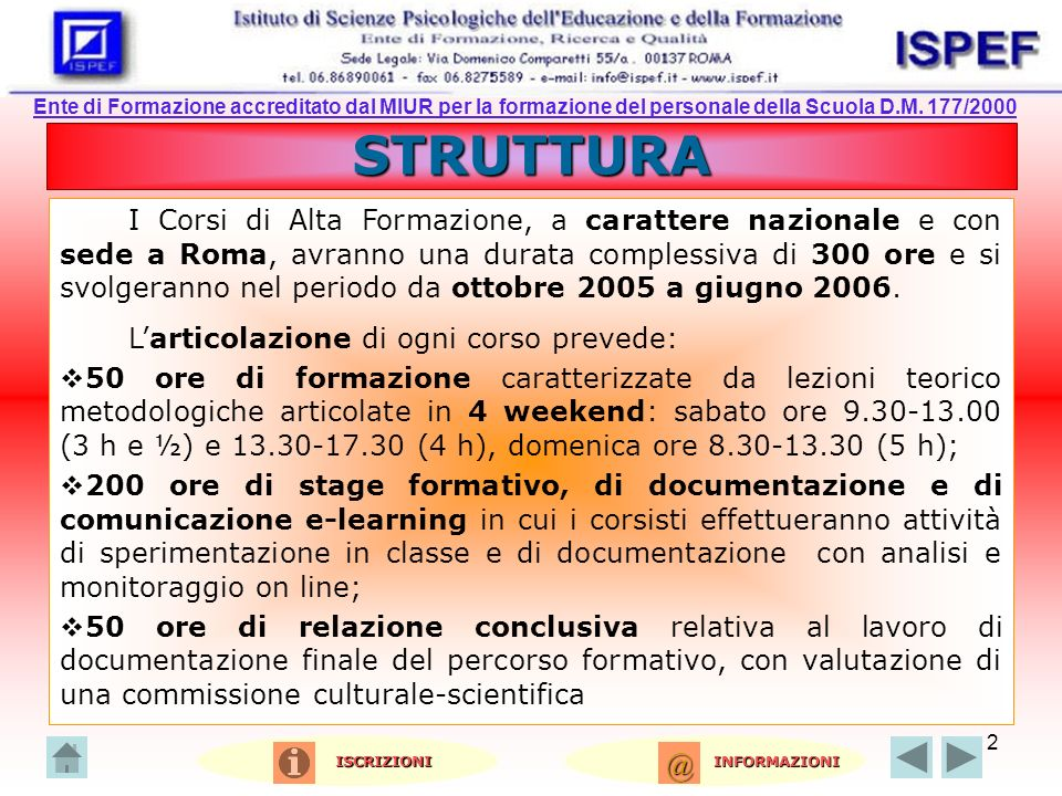 2 STRUTTURA I Corsi di Alta Formazione, a carattere nazionale e con sede a Roma, avranno una durata complessiva di 300 ore e si svolgeranno nel period