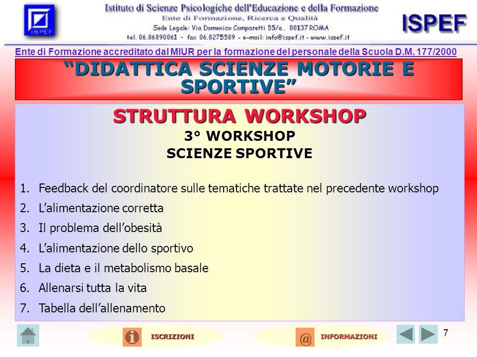 7 DIDATTICA SCIENZE MOTORIE E SPORTIVE STRUTTURA WORKSHOP 3° WORKSHOP SCIENZE SPORTIVE 1.Feedback del coordinatore sulle tematiche trattate nel preced