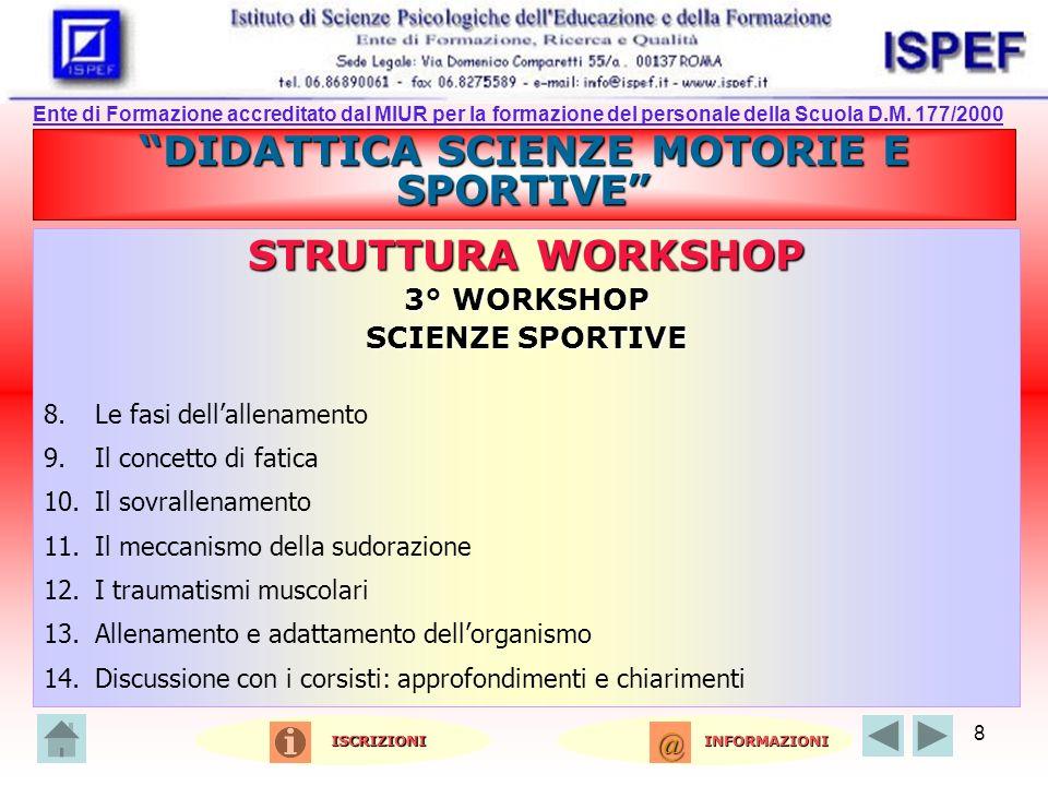 8 DIDATTICA SCIENZE MOTORIE E SPORTIVE STRUTTURA WORKSHOP 3° WORKSHOP SCIENZE SPORTIVE 8.Le fasi dellallenamento 9.Il concetto di fatica 10.Il sovrall